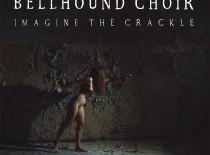 Bellhound Choir: Imagine the Crackle ★★★★★☆