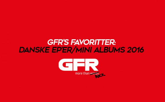 GFR's Favoritter: Danske EP'er/mini albums 2016